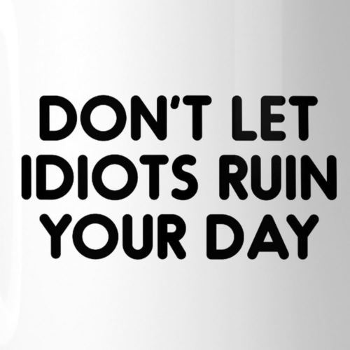 Don't Let Idiots Ruin Mug Cup Inspirational Quote Cute Gift Ideas