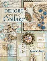 "F&W Media North Light Books-Delight ""In The Art Of Collage"" Pace, Lisa M. - $12.95"