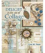 """F&W Media North Light Books-Delight """"In The Art Of Collage"""" Pace, Lisa M. - $11.95"""