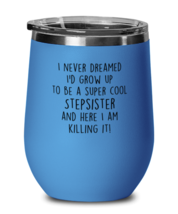 Funny Stepsister Wine Glass, I never dreamed I'd grow up to be a COOL,  - $24.95