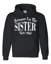 Because I'm the sister that's why Hoodie - $32.50