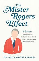 The Mister Rogers Effect: 7 Secrets to Bringing Out the Best in Yourself... - $10.95