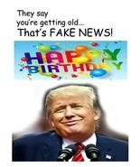 President Donald J. Trump Fake News Birthday Card - $3.99