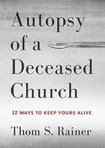 Autopsy of a Deceased Church: 12 Ways to Keep Yours Alive [Hardcover] Ra... - $19.75