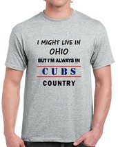 I Might Live In Ohio But Im Always In Cubs Country Tee Cool Chicago Sports Shirt - $11.36+