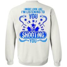 Being A Hunter T Shirt, In my Head I'm Shooting You Sweatshirt - $16.99+