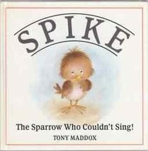 Spike: The Sparrow Who Couldn't Sing Maddox, Tony - $8.86