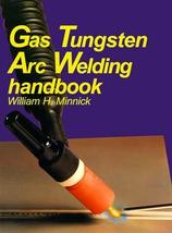 Gas Tungsten Arc Welding Handbook [Jun 01, 1995] Minnick, William H.