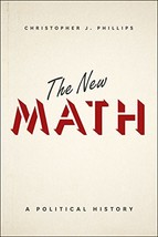 The New Math: A Political History [Hardcover] Phillips, Christopher J. - $41.59