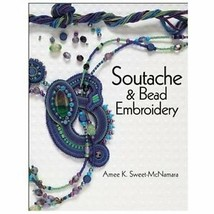 Soutache and Bead Embroidery by Amee K. Sweet-McNamara (2013, Trade Paperback)