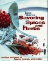 Savoring Spices and Herbs: Recipe Secrets of Flavor, Aroma, and Color Sa... - $9.90