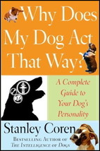 Why Does My Dog Act That Way? - Dr Stanley Coren - New HCDJ 1st Edition @ZB - $11.95