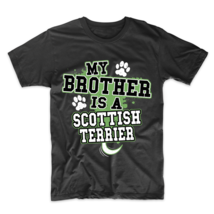 My Brother Is A Scottish Terrier Funny Dog Owner T-Shirt - ₹1,717.92 INR+