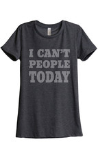 Thread Tank I Cant People Today Women's Relaxed T-Shirt Tee Charcoal Grey - $24.99+