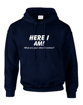 Adult Hoodie Here I Am What Are Your Other 2 Wishes Funny Top - $29.94+