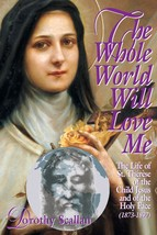 The Whole World Will Love Me: The Life of St. Thérèse of the Child Jesus