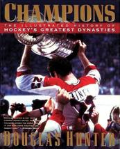Champions: The Illustrated History of Hockey's Greatest Dynasties [Hardcover] Hu