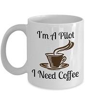 I'm A Pilot I Need Coffee - Novelty 11oz White Ceramic Pilot Mug - Perfe... - $14.84