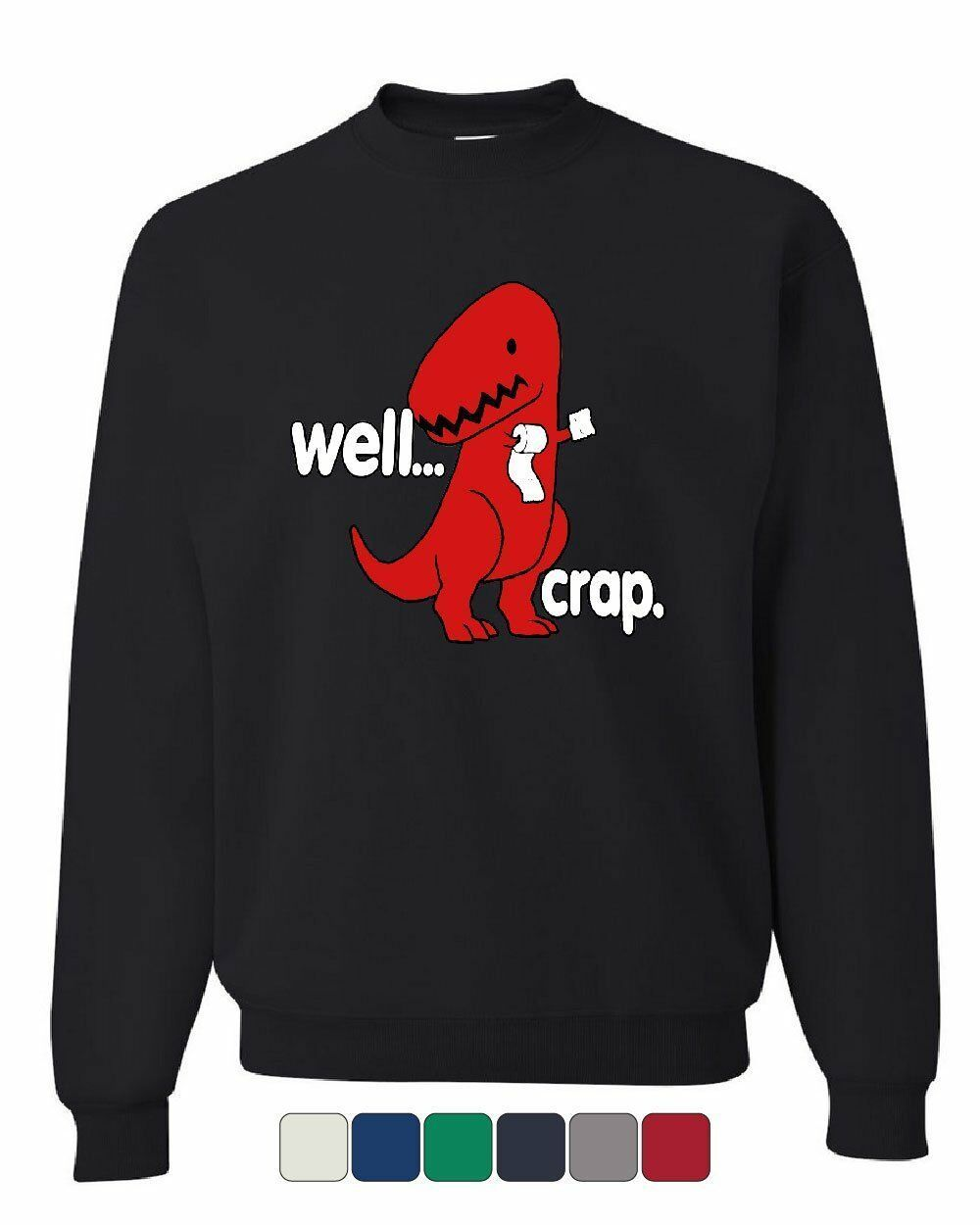 Primary image for Well Crap Sweatshirt Funny T-Rex Fail Short Hands Tyrannosaurus Sweater