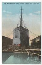Ship Building Dock Los Angeles Harbor San Pedro California 1921 postcard - $6.88