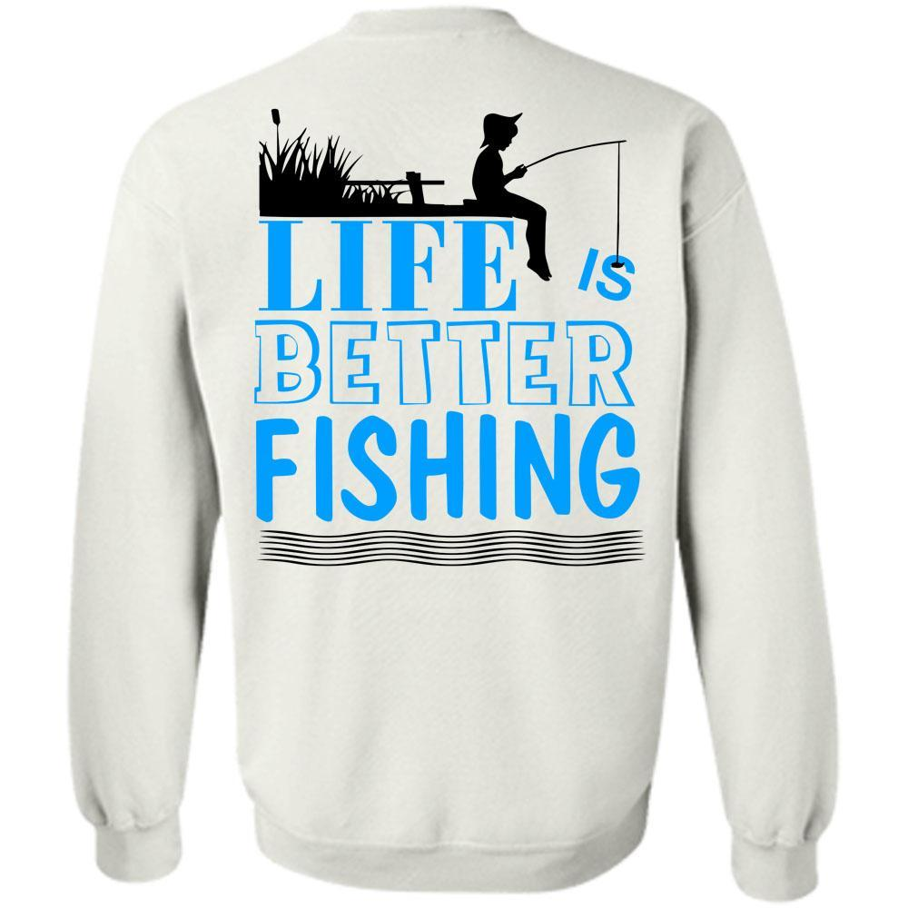 Being A Fisherman T Shirt, Life Is Better Fishing Sweatshirt