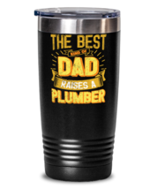 Gifts For Dad From Daughter - The Best Dad Raises an Plumber - Unique tumbler  - $32.99