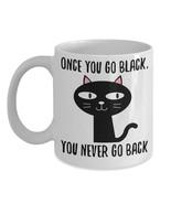 Funny Black Cat Lover Mug Once You Go Black You Never Go Back Cute Coffe... - $19.55+