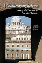 A Challenging Reform: Realizing the Vision of the Liturgical Renewal [Paperback] image 2