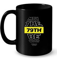 79th Birthday May The 79th Be With You Birthday Tee Gift Coffee Mug - $13.99+