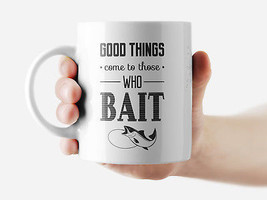 Good things to those who bait Mug Funny Rude Quote Coffee Mug Cup Q278 - $12.20+