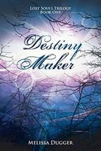 Destiny Maker: Lost Souls Trilogy Book One [Paperback] Dugger, Melissa - $8.72