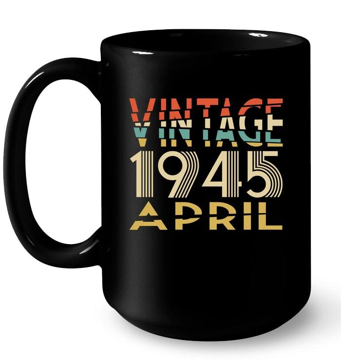 Retro Classic Vintage APRIL 1945 Aged 73 Years Old Awesome Gift Coffee Mug