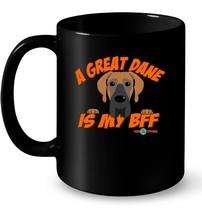 A Great Dane is my BFF funny Gift Coffee Mug - $13.99+