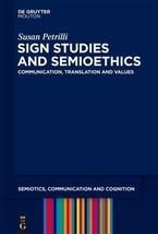 NEW - Sign Studies and Semioethics: Communication, Translation and Values - $97.34