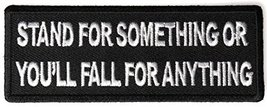 Stand For Something or You'll Fall For Anything Embroidered Patch - 4x1.... - $5.89