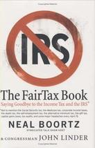 The FairTax Book: Saying Goodbye to the Income Tax and the IRS Boortz, N... - $7.43