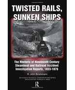 Twisted Rails, Sunken Ships: The Rhetoric of Nineteenth Century Steamboa... - $199.89