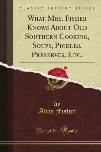 What Mrs. Fisher Knows About Old Southern Cooking, Soups, Pickles, Preserves, Et