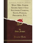 What Mrs. Fisher Knows About Old Southern Cooking, Soups, Pickles, Prese... - $9.95
