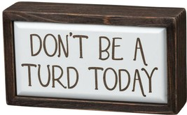 Primitives by Kathy Box Sign Dont Be A Turd Today Home Decor - $19.80