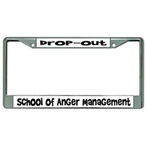drop-out school of anger management chrome license plate frame made in usa - $27.07