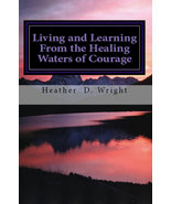 Living and Learning from the Healing Waters of Courage - $2.99