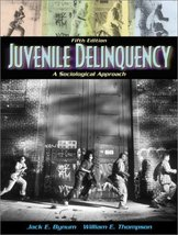 Juvenile Delinquency: A Sociological Approach (5th Edition) Bynum, Jack E. and T