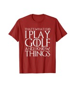Brother Shirts - THAT'S WHAT I DO I PLAY GOLF AND I KNOW THINGS T-Shirt Men - $19.95+