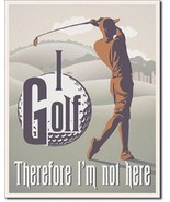 I Golf Therefore I'm Not Here Funny Retro Restaurant Bar Sports Metal Tin Sign - $15.99