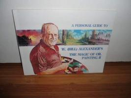 A Personal Guide to W. (Bill) Alexander's The Magic of Oil Painting II [Jan 01,