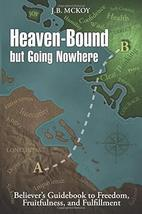 Heaven-Bound but Going Nowhere: Believer's Guidebook to Freedom, Fruitfu... - $14.99