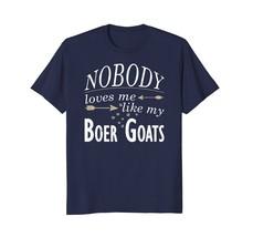 Funny Goat T-shirt Nobody Loves Me Like My Boer Goats - $17.99+