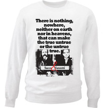 Sacco And Vanzetti Quote - New White Cotton Sweatshirt - $33.16