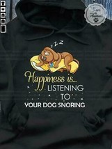 Happiness Is Listening To Your Dog Snoring Black Hoodies Unisex S-5XL - $29.21+